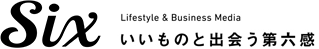 Six | Lifestyle & Business Media | いいものと出会う第六感